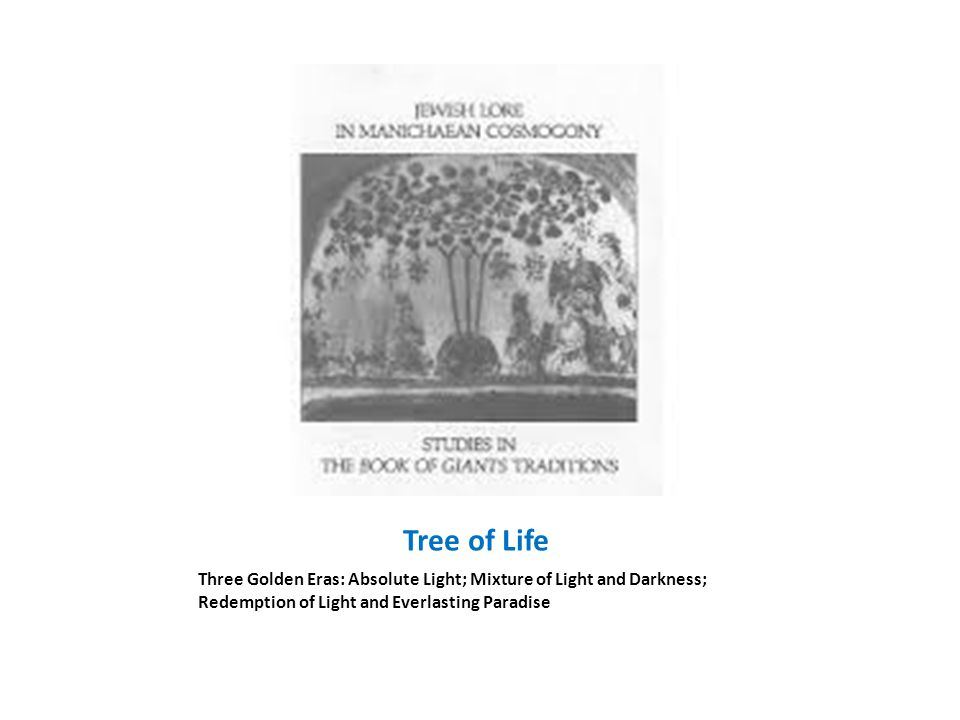 Tree of Life Three Golden Eras: Absolute Light; Mixture of Light and Darkness; Redemption of Light and Everlasting Paradise