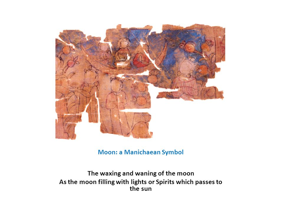 Moon: a Manichaean Symbol The waxing and waning of the moon As the moon filling with lights or Spirits which passes to the sun