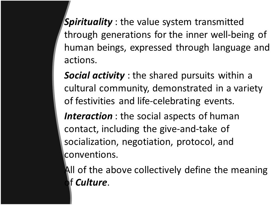 Spirituality : the value system transmitted through generations for the inner well-being of human beings, expressed through language and actions.