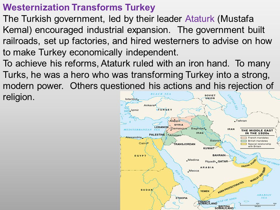 Westernization Transforms Turkey The Turkish government, led by their leader Ataturk (Mustafa Kemal) encouraged industrial expansion. The government b