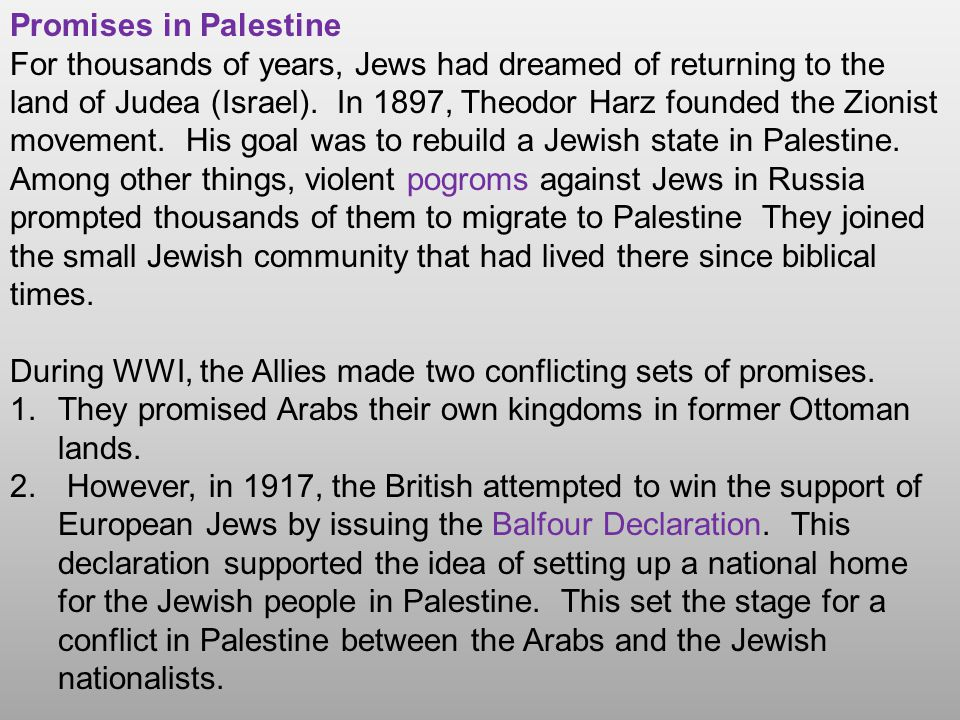 Promises in Palestine For thousands of years, Jews had dreamed of returning to the land of Judea (Israel). In 1897, Theodor Harz founded the Zionist m