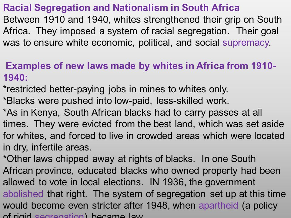 Racial Segregation and Nationalism in South Africa Between 1910 and 1940, whites strengthened their grip on South Africa. They imposed a system of rac