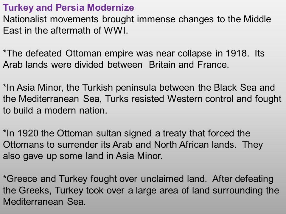 Turkey and Persia Modernize Nationalist movements brought immense changes to the Middle East in the aftermath of WWI. *The defeated Ottoman empire was