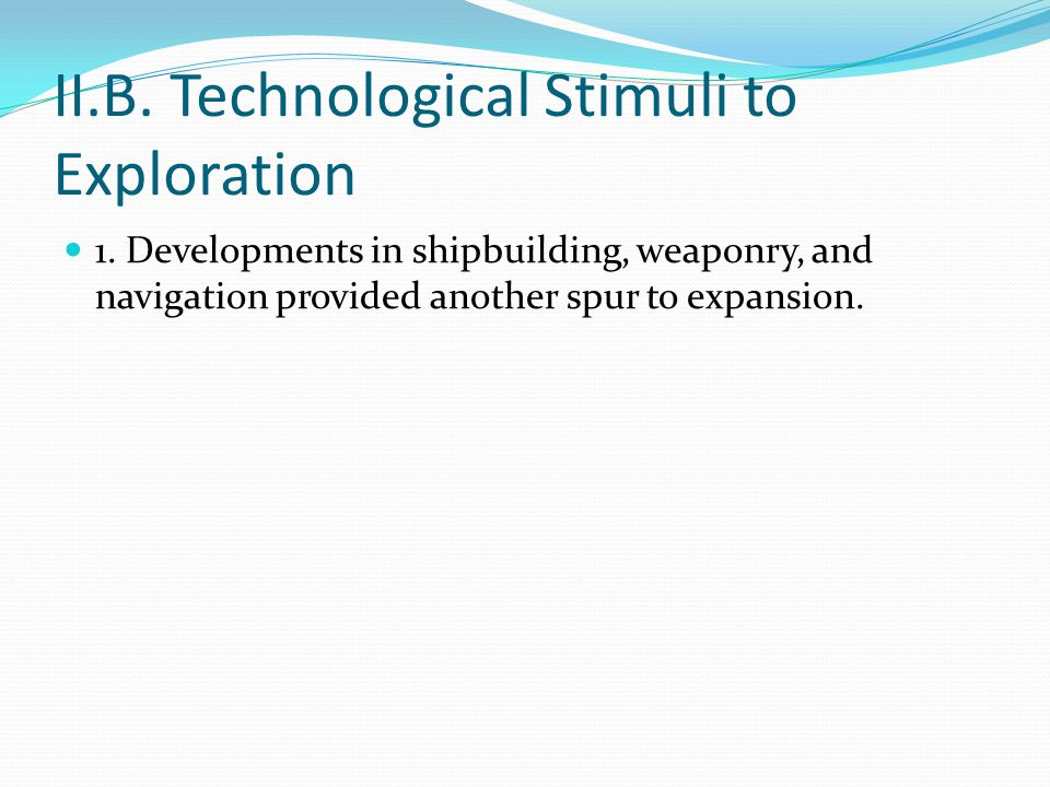 II.B. Technological Stimuli to Exploration 1.