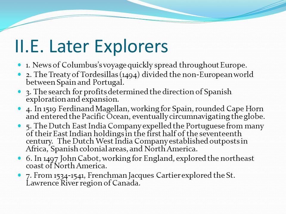 II.E. Later Explorers 1. News of Columbus's voyage quickly spread throughout Europe.