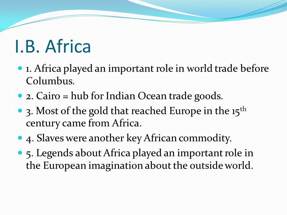 I.B. Africa 1. Africa played an important role in world trade before Columbus.