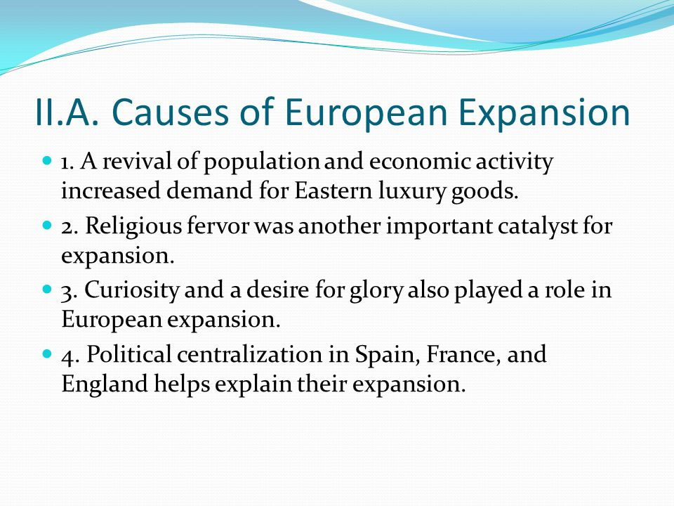 II.A. Causes of European Expansion 1.