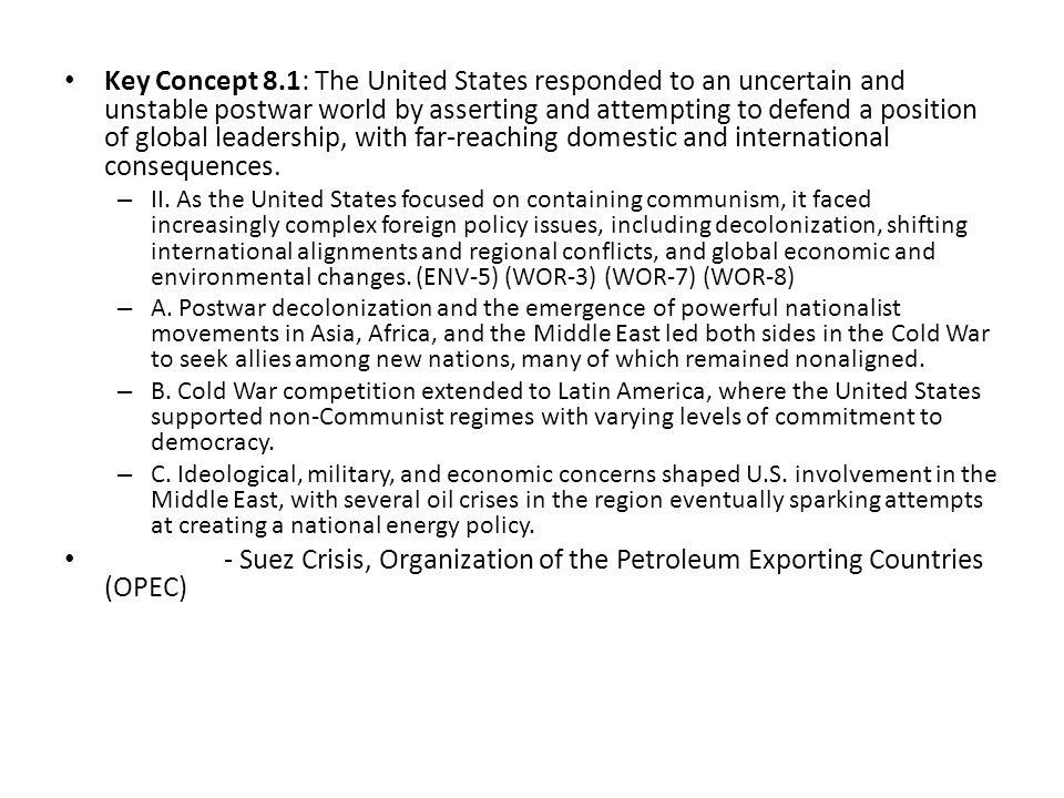 Key Concept 8.1: The United States responded to an uncertain and unstable postwar world by asserting and attempting to defend a position of global leadership, with far-reaching domestic and international consequences.