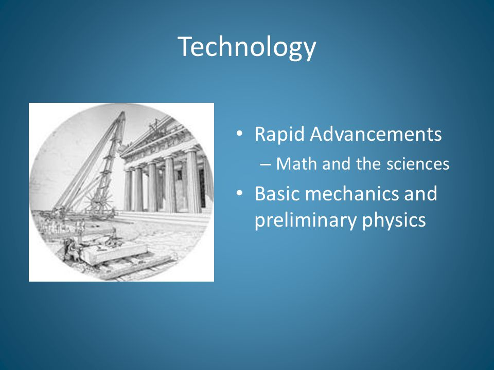 Technology Rapid Advancements – Math and the sciences Basic mechanics and preliminary physics