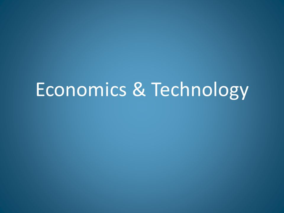 Economics & Technology
