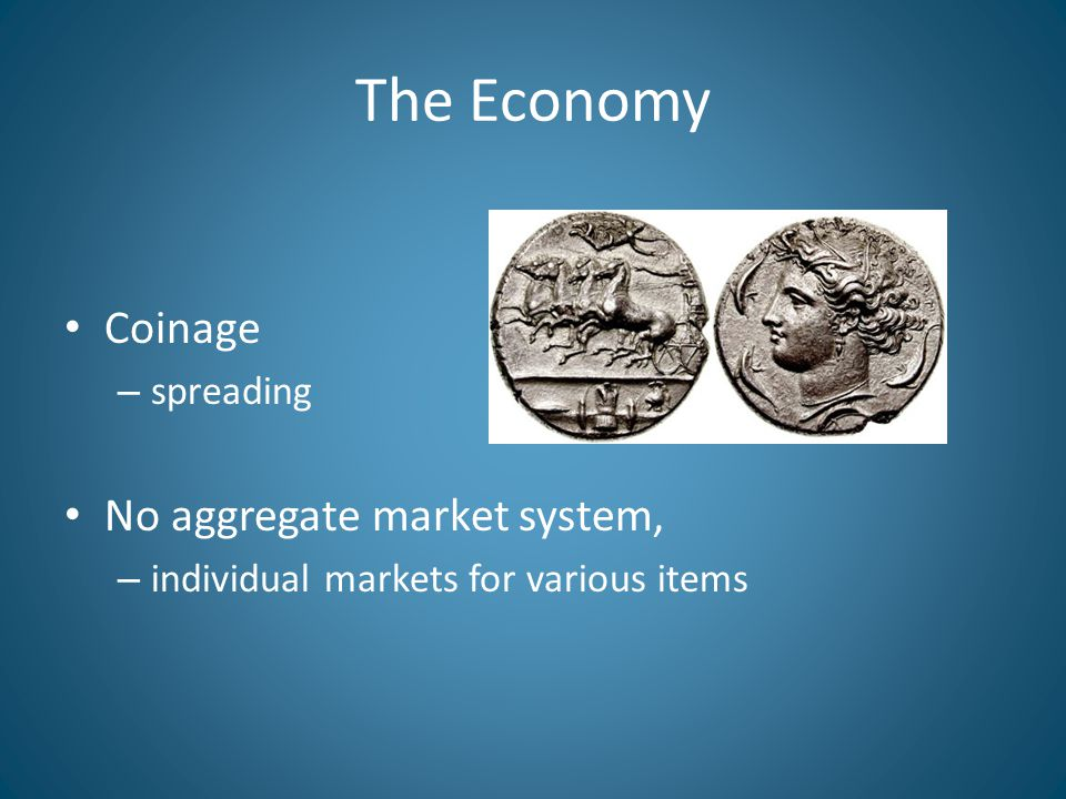 The Economy Coinage – spreading No aggregate market system, – individual markets for various items