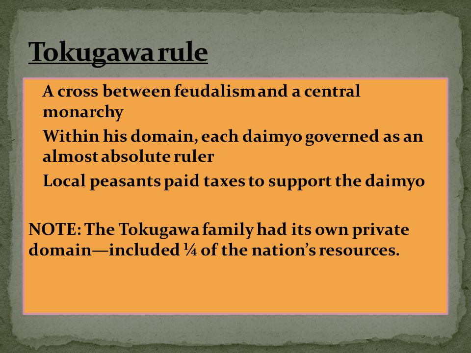 A cross between feudalism and a central monarchy Within his domain, each daimyo governed as an almost absolute ruler Local peasants paid taxes to supp
