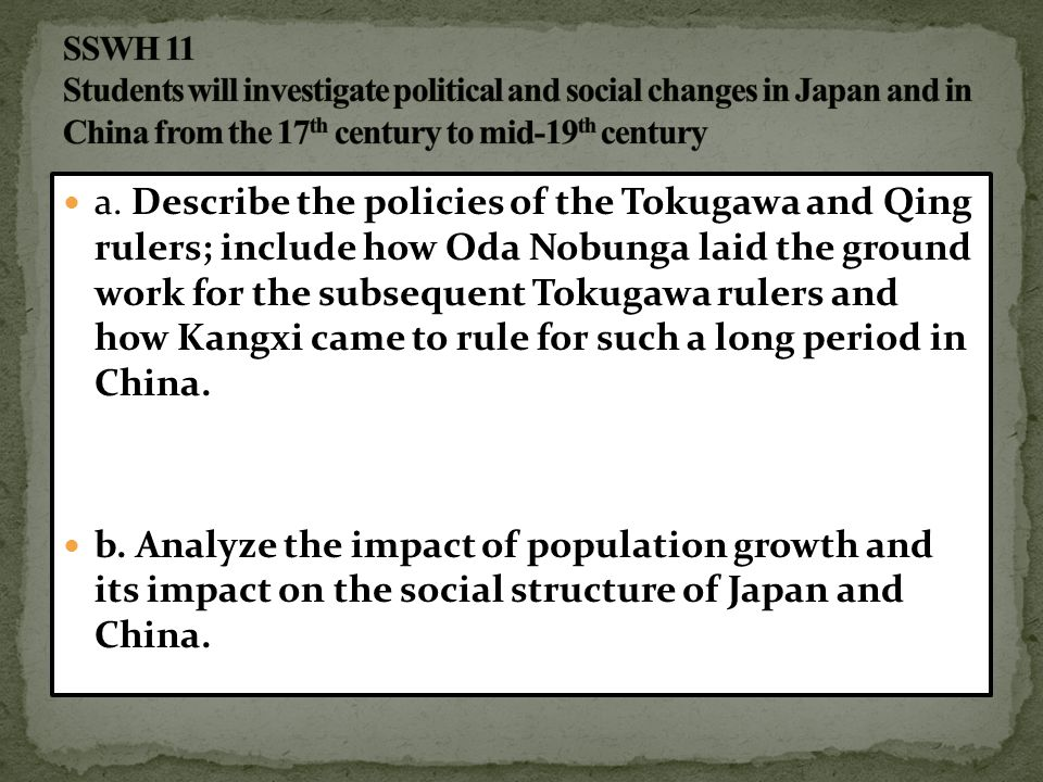 a. Describe the policies of the Tokugawa and Qing rulers; include how Oda Nobunga laid the ground work for the subsequent Tokugawa rulers and how Kang