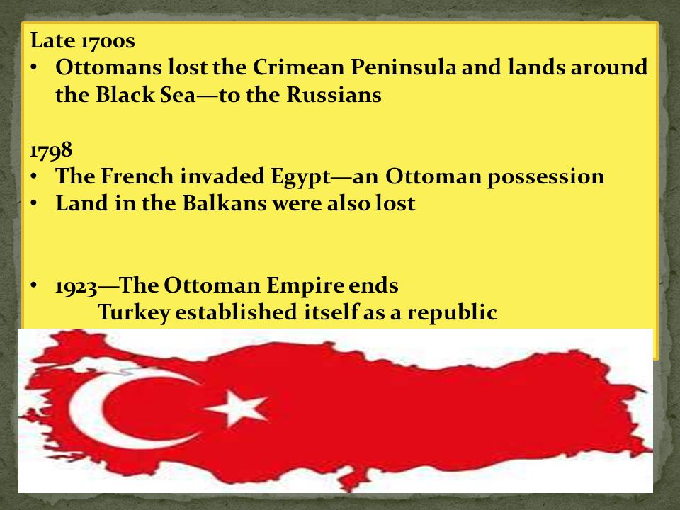 Late 1700s Ottomans lost the Crimean Peninsula and lands around the Black Sea—to the Russians 1798 The French invaded Egypt—an Ottoman possession Land