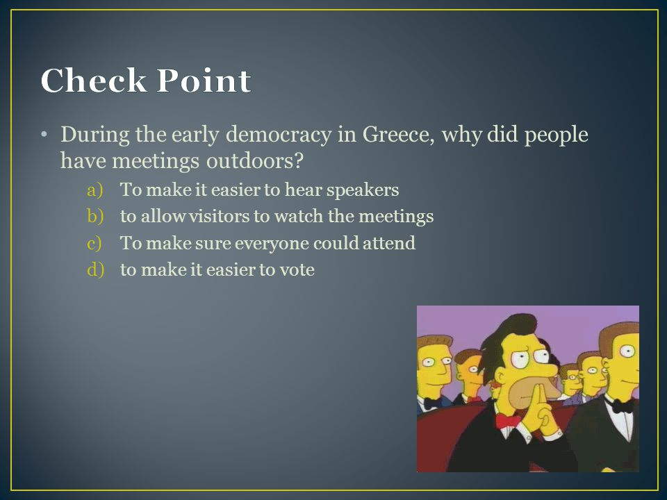 During the early democracy in Greece, why did people have meetings outdoors.