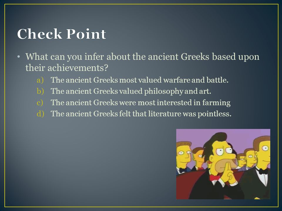 What can you infer about the ancient Greeks based upon their achievements.