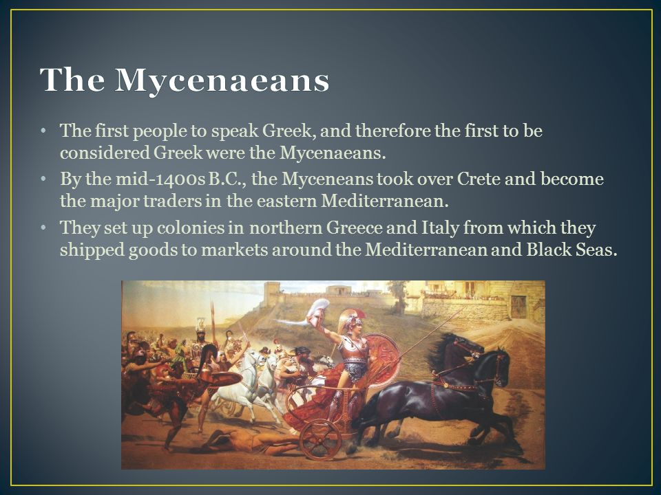 The first people to speak Greek, and therefore the first to be considered Greek were the Mycenaeans.