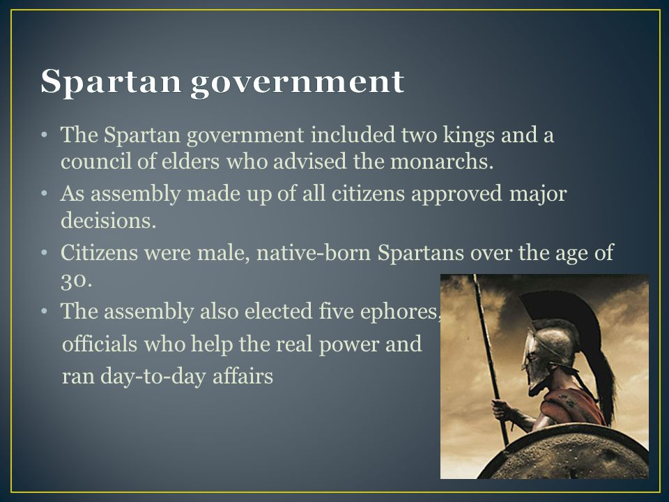The Spartan government included two kings and a council of elders who advised the monarchs.