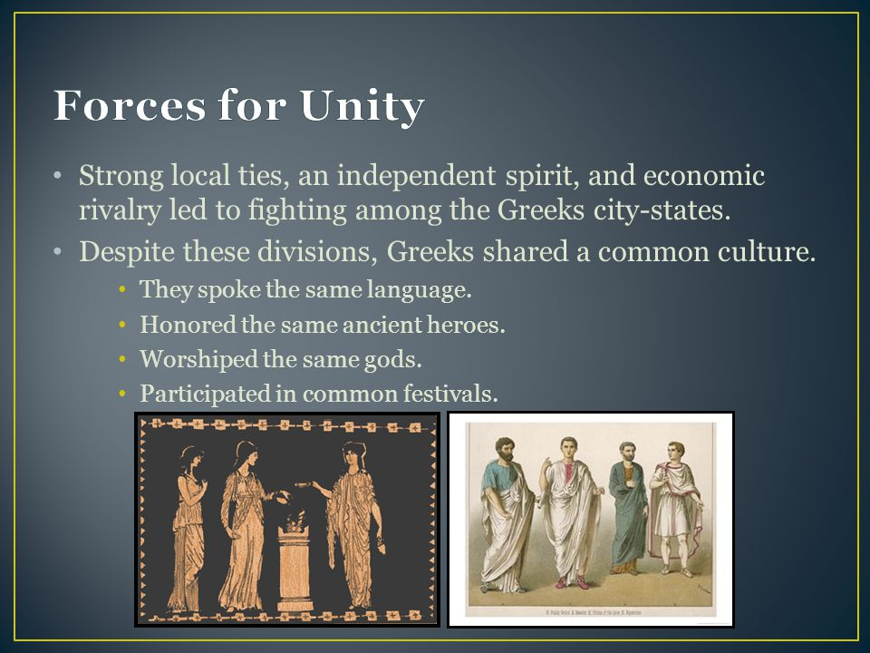 Strong local ties, an independent spirit, and economic rivalry led to fighting among the Greeks city-states.