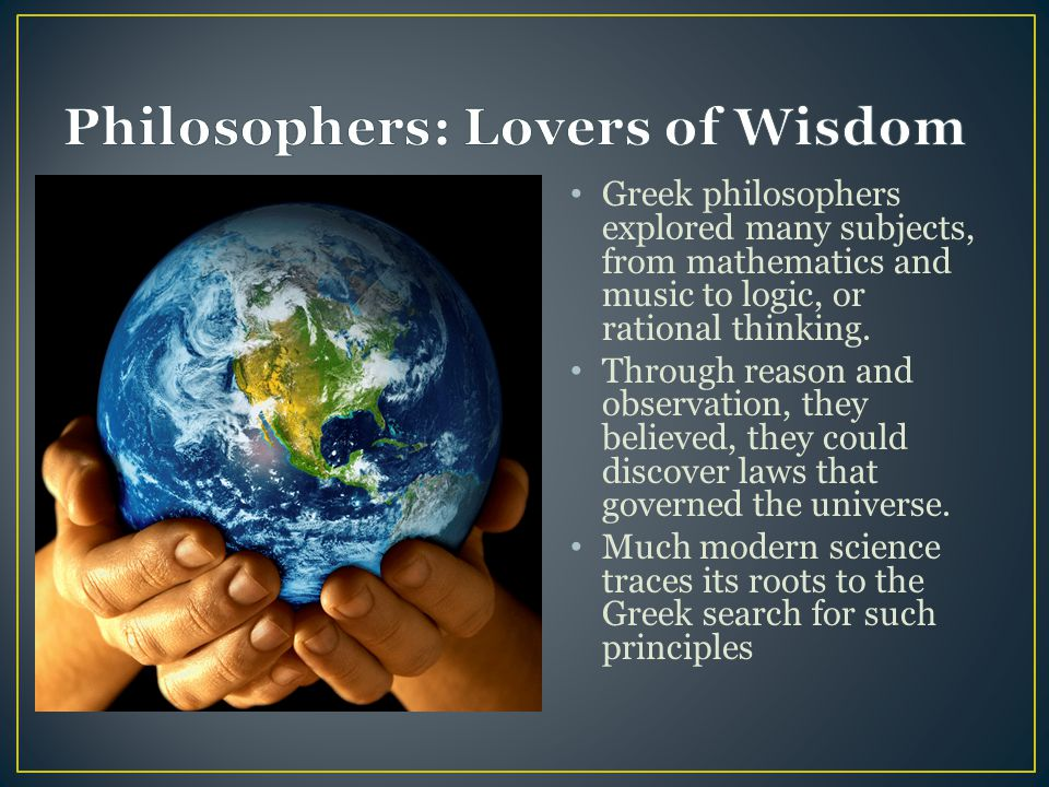 Greek philosophers explored many subjects, from mathematics and music to logic, or rational thinking.