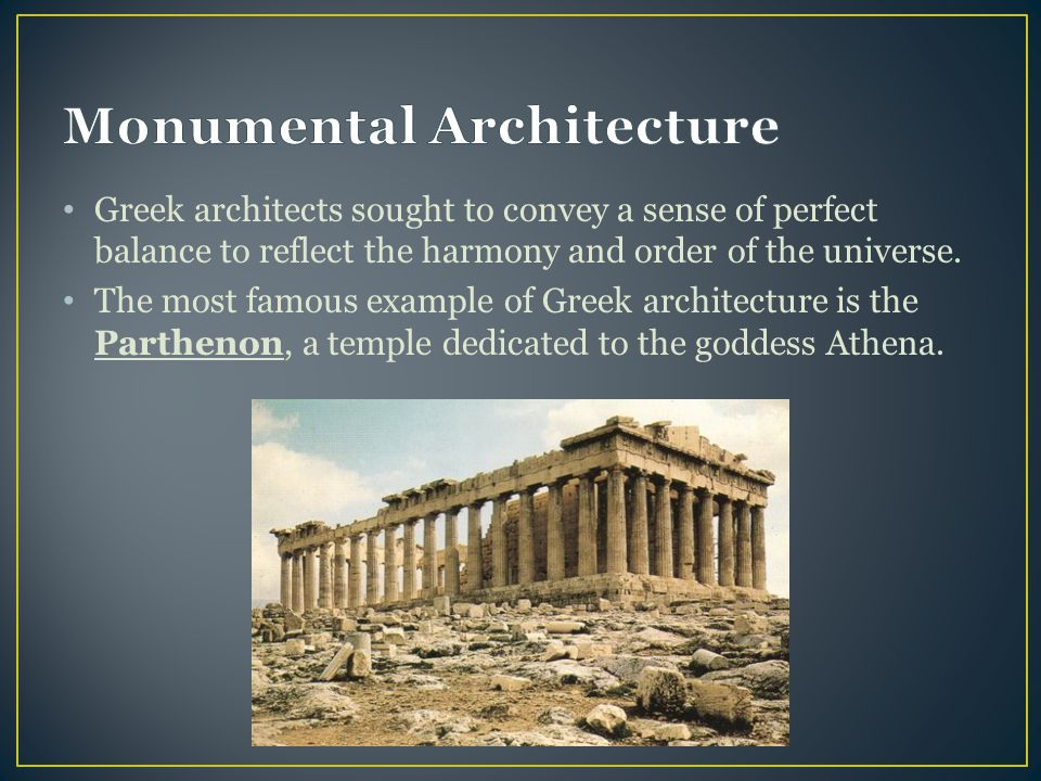 Greek architects sought to convey a sense of perfect balance to reflect the harmony and order of the universe.