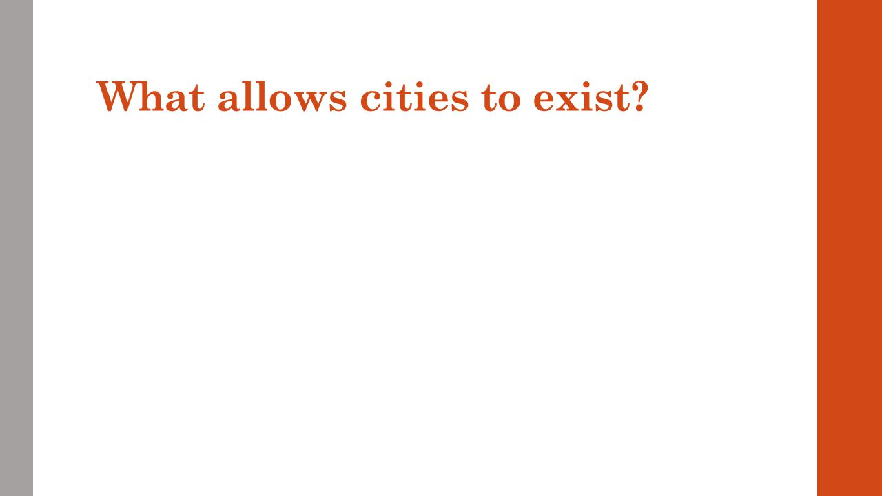 What allows cities to exist?