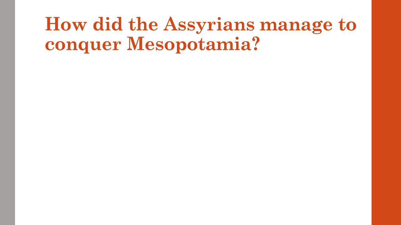 How did the Assyrians manage to conquer Mesopotamia?
