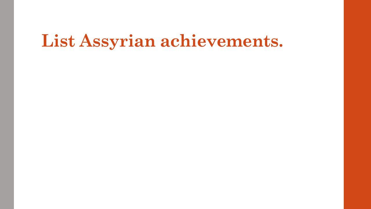 List Assyrian achievements.