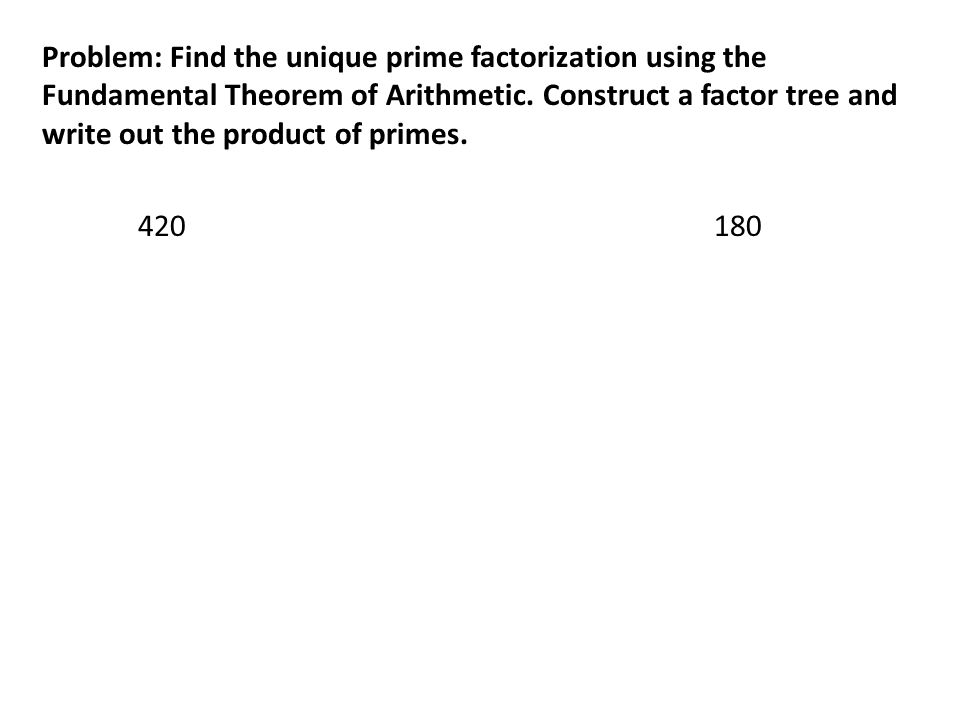 Problem: Find the unique prime factorization using the Fundamental Theorem of Arithmetic.