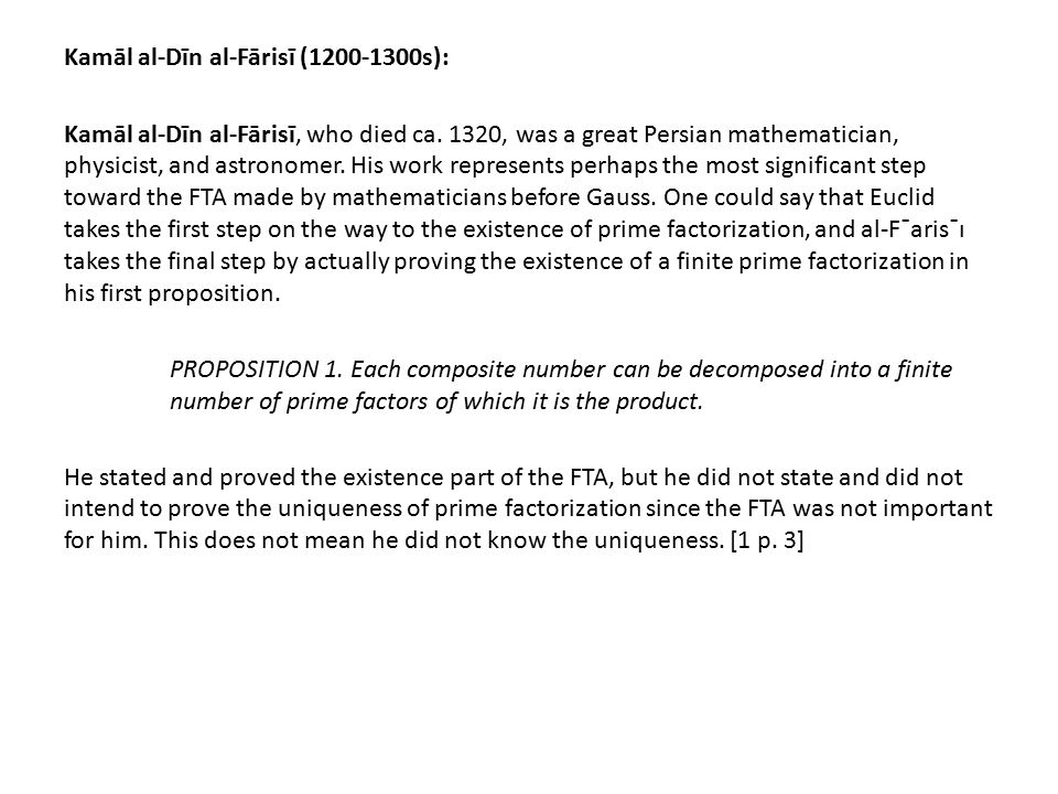 Kamāl al-Dīn al-Fārisī (1200-1300s): Kamāl al-Dīn al-Fārisī, who died ca. 1320, was a great Persian mathematician, physicist, and astronomer. His work