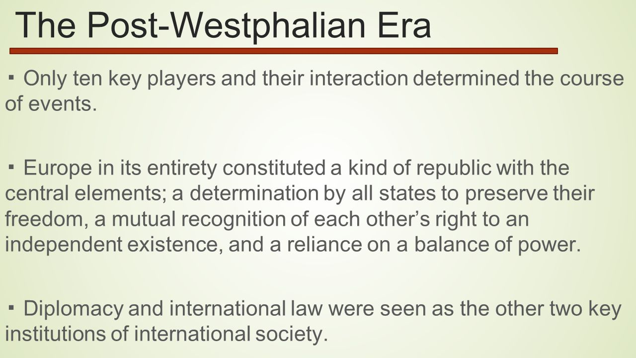 The Post-Westphalian Era ▪ Only ten key players and their interaction determined the course of events.