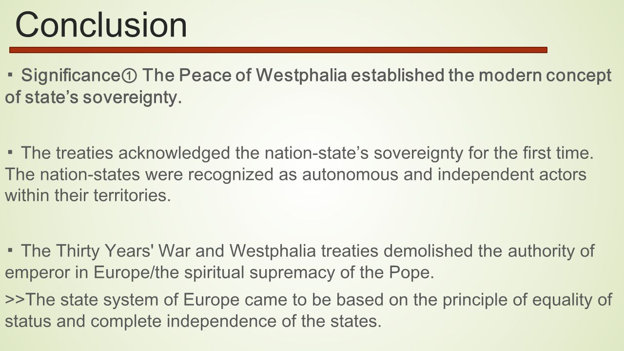 Conclusion ▪ Significance ① The Peace of Westphalia established the modern concept of state's sovereignty.