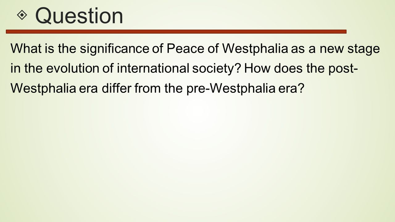 ◈ Question What is the significance of Peace of Westphalia as a new stage in the evolution of international society.