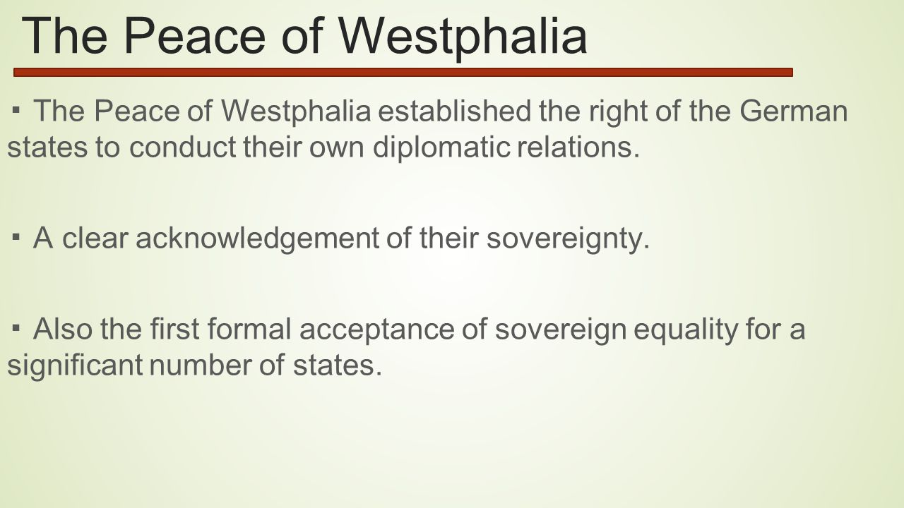 The Peace of Westphalia ▪ The Peace of Westphalia established the right of the German states to conduct their own diplomatic relations.