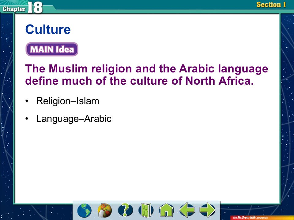 Section 1 The Muslim religion and the Arabic language define much of the culture of North Africa. Culture Religion–Islam Language–Arabic