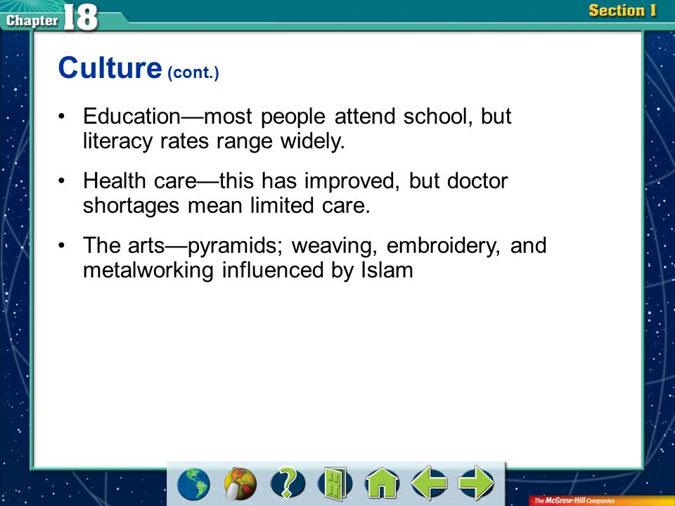 Section 1 Culture (cont.) Education—most people attend school, but literacy rates range widely. Health care—this has improved, but doctor shortages me