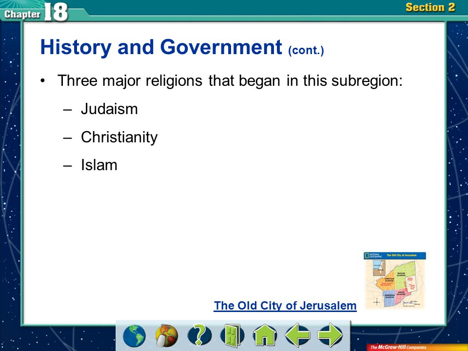 Section 2 History and Government (cont.) Three major religions that began in this subregion: –Judaism –Christianity –Islam The Old City of Jerusalem