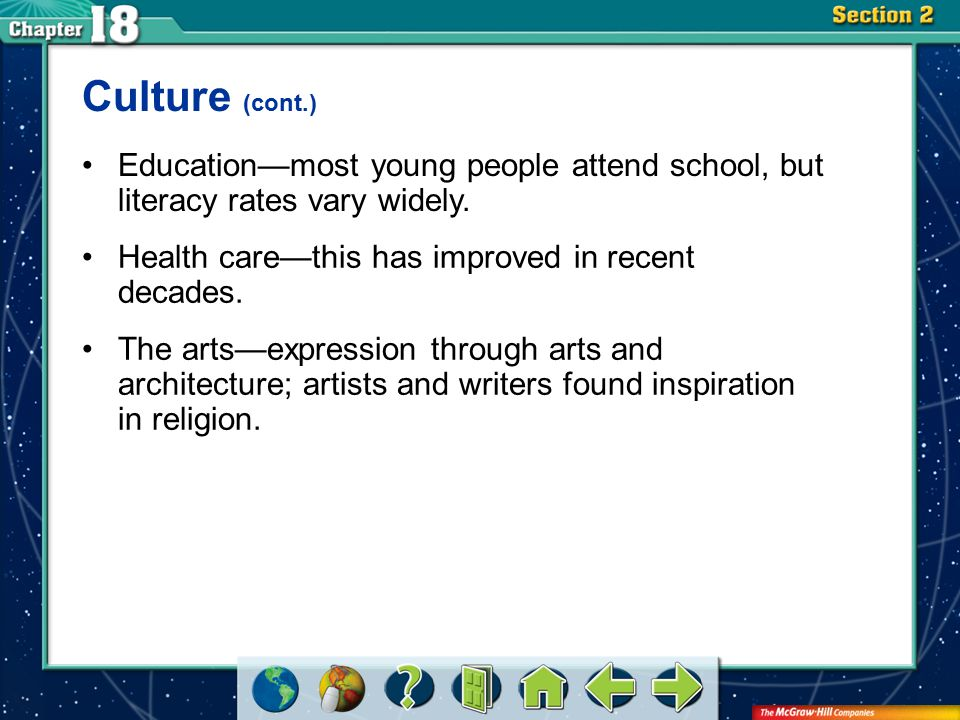 Section 2 Culture (cont.) Education—most young people attend school, but literacy rates vary widely. Health care—this has improved in recent decades.