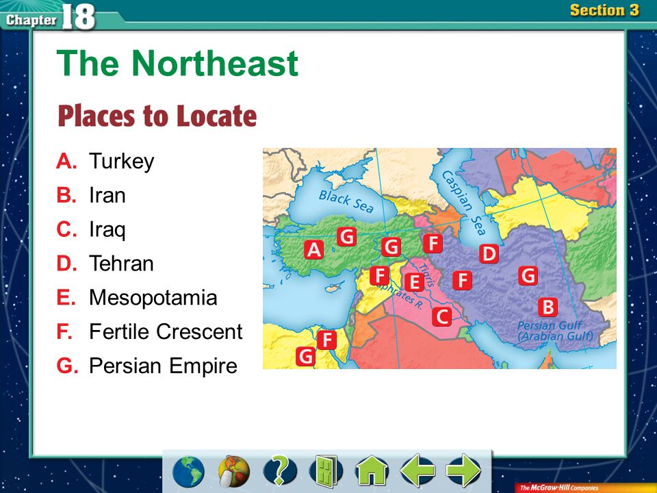 Section 3-GTR A.Turkey The Northeast B.Iran C.Iraq D.Tehran E.Mesopotamia F.Fertile Crescent G.Persian Empire