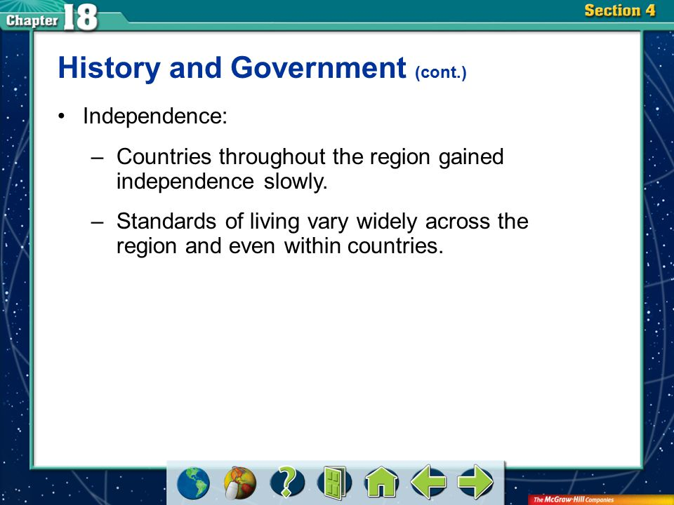 Section 4 History and Government (cont.) Independence: –Countries throughout the region gained independence slowly. –Standards of living vary widely a