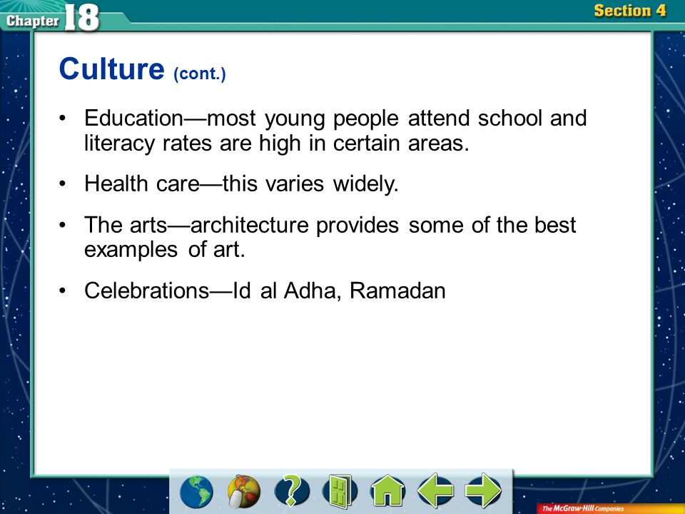 Section 4 Culture (cont.) Education—most young people attend school and literacy rates are high in certain areas. Health care—this varies widely. The