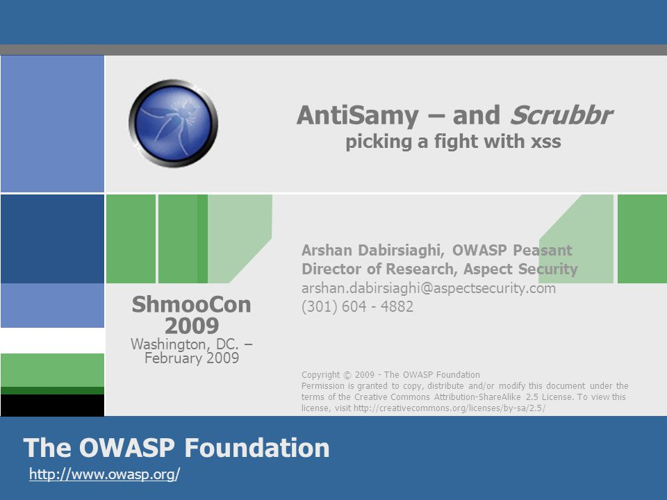 Copyright © 2009 - The OWASP Foundation Permission is granted to copy, distribute and/or modify this document under the terms of the Creative Commons Attribution-ShareAlike 2.5 License.