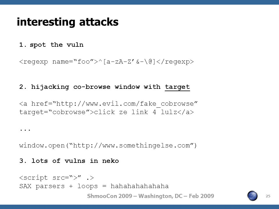 ShmooCon 2009 – Washington, DC – Feb 2009 interesting attacks 25 1.spot the vuln ^[a-zA-Z'&-\@] 2.