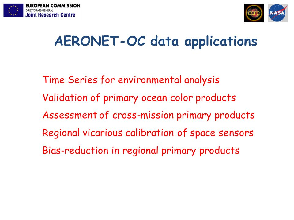 AERONET-OC data applications Time Series for environmental analysis Validation of primary ocean color products Assessment of cross-mission primary products Regional vicarious calibration of space sensors Bias-reduction in regional primary products