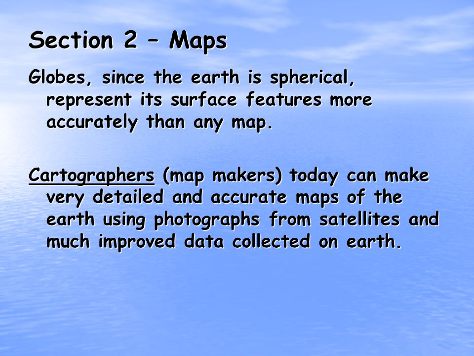 Section 2 – Maps Globes, since the earth is spherical, represent its surface features more accurately than any map.