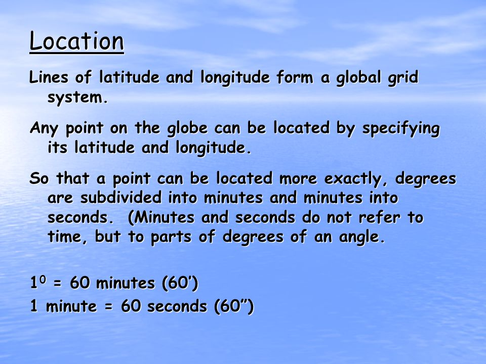 Location Lines of latitude and longitude form a global grid system.