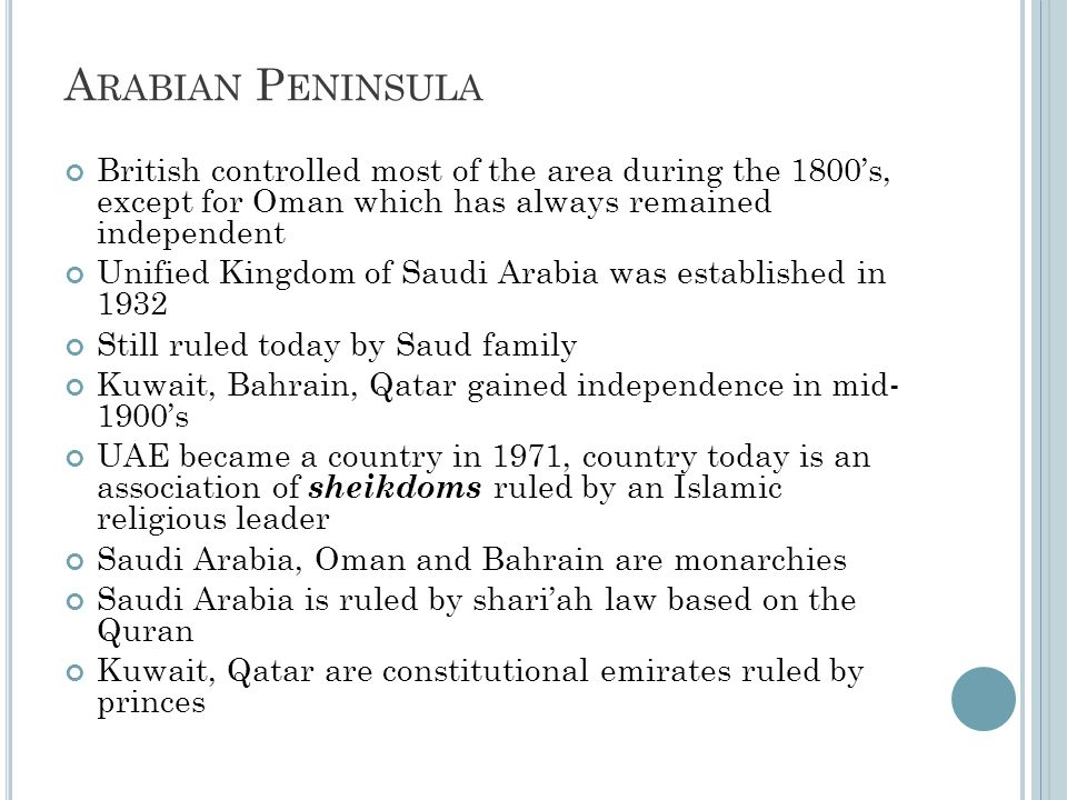 A RABIAN P ENINSULA British controlled most of the area during the 1800's, except for Oman which has always remained independent Unified Kingdom of Sa