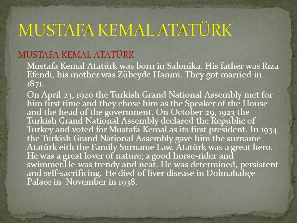 MUSTAFA KEMAL ATATÜRK Mustafa Kemal Atatürk was born in Salonika.