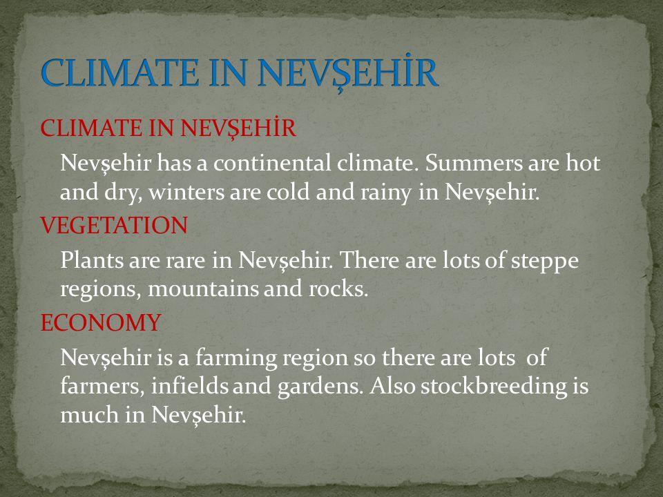 CLIMATE IN NEVŞEHİR Nevşehir has a continental climate.