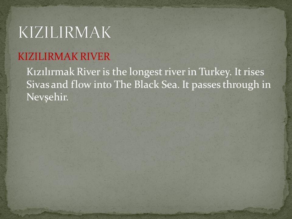 KIZILIRMAK RIVER Kızılırmak River is the longest river in Turkey.